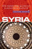 Syria - Culture Smart!: The Essential Guide to Customs &amp; Culture
