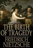 The Birth of Tragedy: Or Hellenism and Pessimism