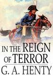 In the Reign of Terror: The Adventures of a Westminster Boy
