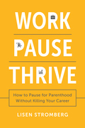 Work PAUSE Thrive: How to Pause for Parenthood Without Killing Your Career