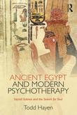 Ancient Egypt and Modern Psychotherapy: Sacred Science and the Search for Soul