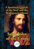 A Spiritual Canticle of the Soul and the Bridegroom Christ