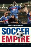 Soccer Empire: The World Cup and the Future of France