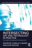 Intersecting Art and Technology in Practice: Techne/Technique/Technology