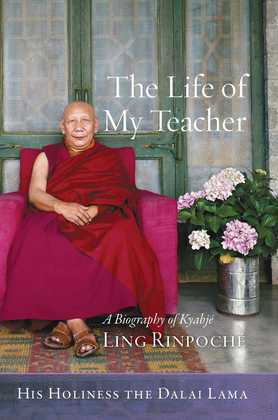The Life of My Teacher: A Biography of Kyabjé Ling Rinpoch