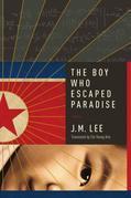 The Boy Who Escaped Paradise: A Novel