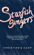 Starfish Singers: Stories of a Brave Few Who Created the Change they Wanted to See. You Can Do it, Too