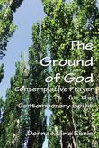 The Ground of God: Contemplative Prayer for the Contemporary Spirit