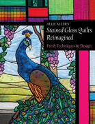 Allie Aller's Stained Glass Quilts Reimagined: Fresh Techniques & Design