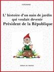 L'histoire d'un nain de jardin qui voulait devenir Président de la République