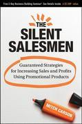 The Silent Salesmen: Guaranteed Strategies for Increasing Sales and Profits Using Promotional Products