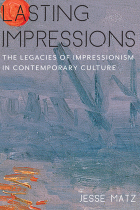 Lasting Impressions: The Legacies of Impressionism in Contemporary Culture