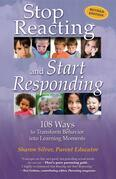 Stop Reacting and Start Responding: 108 Ways to Transform Behavior into Learning Moments