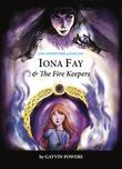 Iona Fay & The Fire Keepers: The Adventures of Iona Fay