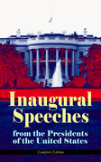Inaugural Speeches from the Presidents of the United States - Complete Edition