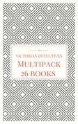 Victorian Detectives Multipack - The Moonstone, Bleak House, Lady Molly of Scotland Yard and More (26 books total, 190 illustrations, essays, audio links)