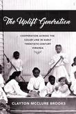 The Uplift Generation: Cooperation across the Color Line in Early Twentieth-Century Virginia