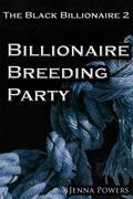 The Black Billionaire 2: Billionaire Breeding Party (Interracial Gangbang Breeding BDSM)