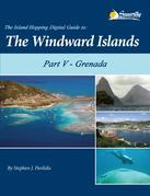 The Island Hopping Digital Guide to the Windward Islands - Part V - Grenada: including Carriacou, Île de Ronde, and Kick 'em Jenny