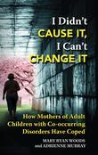 I Didn't Cause It, I Can't Change It: How Mothers of Adult Children with Co-occurring Disorders Have Coped
