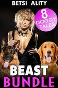Beast Bundle - 8 Doggy Tales (Taboo Bestiality Anal Zoophilia Menage Threesome Knotting Orgy Animal Sex Multi-Pack Collection)