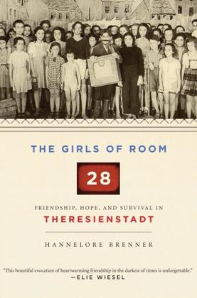 The Girls of Room 28: Friendship, Hope, and Survival in Theresienstadt