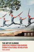 The Art of Cloning: Creative Production during China's Cultural Revolution