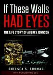 If These Walls Had Eyes: The Life Story of Aubrey Johnson