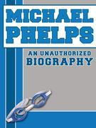 Michael Phelps: An Unauthorized Biography
