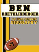 Ben Roethlisberger: An Unauthorized Biography
