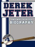 Derek Jeter: An Unauthorized Biography