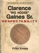 """Clarence """"Big House"""" Gaines, Sr.: Respectability"""