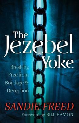 Jezebel Yoke, The: Breaking Free from Bondage and Deception