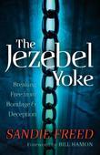 The Jezebel Yoke: Breaking Free from Bondage and Deception