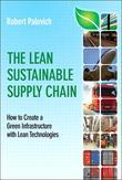 Lean Sustainable Supply Chain The: How to Create a Green Infrastructure with Lean Technologies