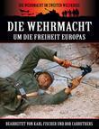 Die Wehrmacht Um die Freiheit Europas