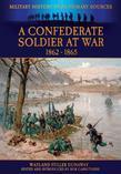 A Confederate Soldier At War 1862 - 1865
