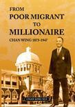 From Poor Migrant To Millionaire: Chan Wing 1873-1947