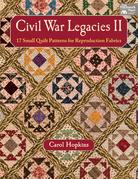 Civil War Legacies II: 17 Small Quilt Patterns for Reproduction Fabrics