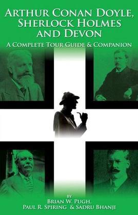 Arthur Conan Doyle, Sherlock Holmes and Devon: A Complete Tour Guide & Companion