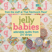 "Jelly Babies: Adorable Quilts from 2 1/2"" Strips From the Staff at That Patchwork Place"