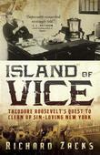 Island of Vice: Theodore Roosevelt's  Quest to Clean Up Sin-Loving New York