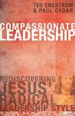 Compassionate Leadership: Rediscovering Jesus' Radical Leadership Style