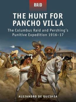 The Hunt for Pancho Villa - The Columbus Raid and Pershing#s Punitive Expedition 1916-17