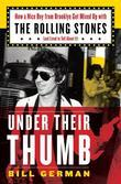 Under Their Thumb: How a Nice Boy from Brooklyn Got Mixed Up with the Rolling Stones (and Lived to Tell About It)