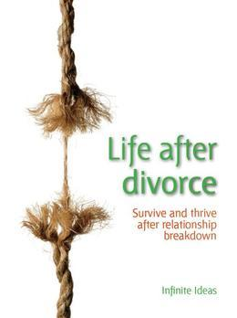 Life after divorce: Survive and thrive after relationship breakdown