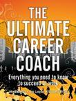 The Ultimate Career Coach: Everything You Need to Know to Succeed at Work
