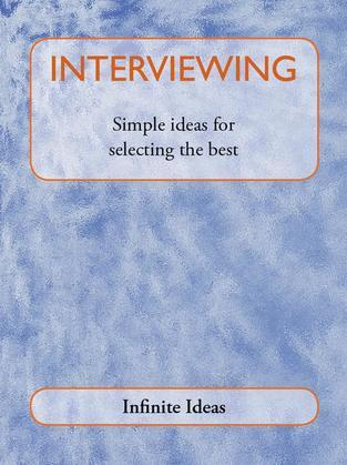 Interviewing: Simple Ideas for Selecting the Best