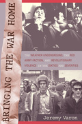 Bringing the War Home: The Weather Underground, the Red Army Faction, and Revolutionary Violence in the Sixties and Seventies