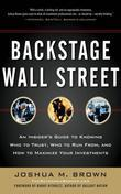 Backstage Wall Street: An Insider's Guide to Knowing Who to Trust, Who to Run From, and How to Maximize Your Investments
